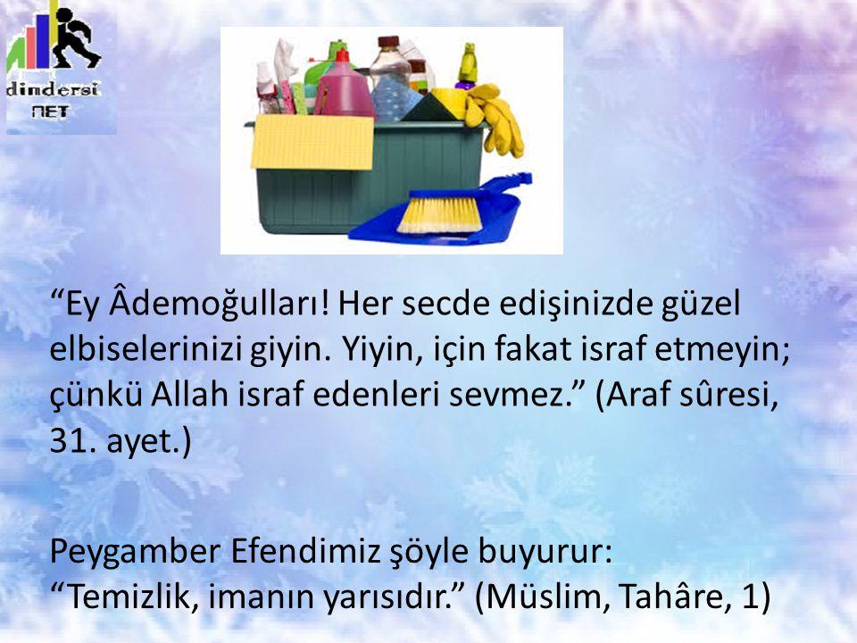 """""""Ey Âdemoğulları! Her secde edişinizde güzel elbiselerinizi giyin. Yiyin, için fakat israf etmeyin; çünkü Allah israf edenleri sevmez."""" (Araf sûresi,"""