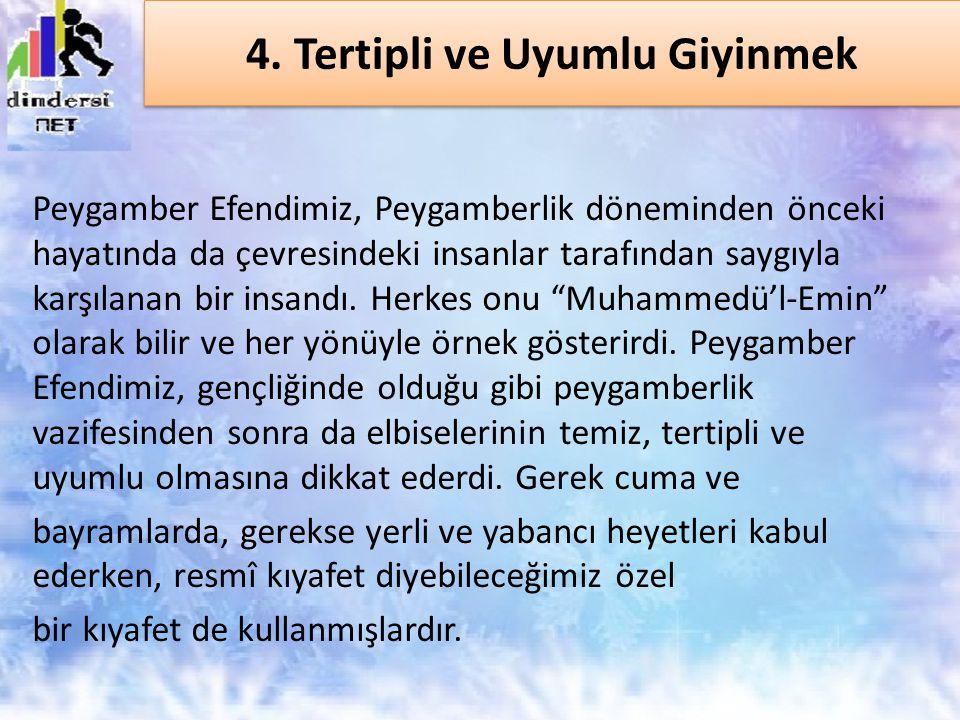 4. Tertipli ve Uyumlu Giyinmek Peygamber Efendimiz, Peygamberlik döneminden önceki hayatında da çevresindeki insanlar tarafından saygıyla karşılanan b