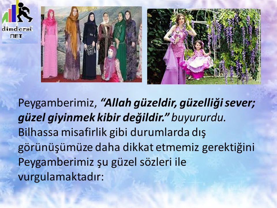 """Peygamberimiz, """"Allah güzeldir, güzelliği sever; güzel giyinmek kibir değildir."""" buyururdu. Bilhassa misafirlik gibi durumlarda dış görünüşümüze daha"""