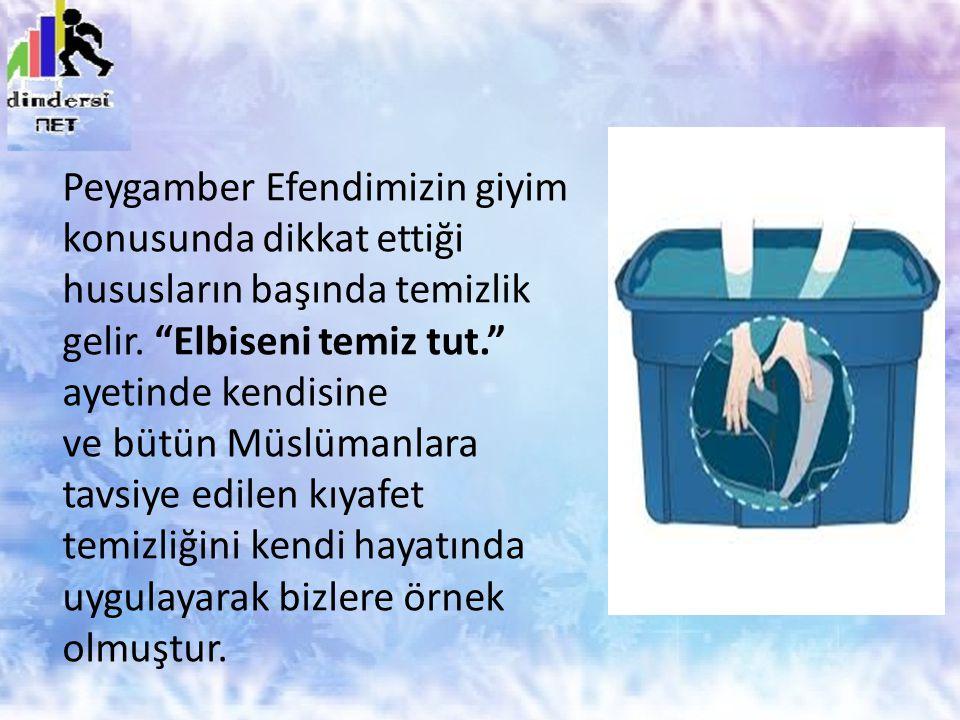 """Peygamber Efendimizin giyim konusunda dikkat ettiği hususların başında temizlik gelir. """"Elbiseni temiz tut."""" ayetinde kendisine ve bütün Müslümanlara"""