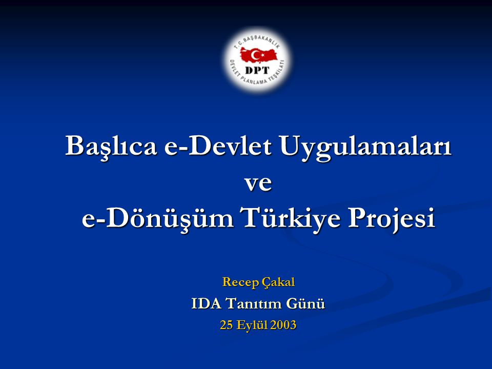 25.09.2003 2DPT- Bilgi Toplumu Dairesi İÇERİK 1 2 e-Dönüşüm Türkiye Projesi e-Devlet - Mevcut Uygulamalar 3 e-Dönüşüm Türkiye Projesi ve IDA