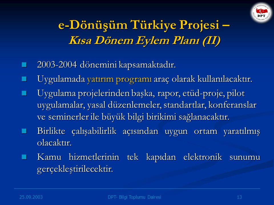 25.09.2003 13DPT- Bilgi Toplumu Dairesi 2003-2004 dönemini kapsamaktadır. 2003-2004 dönemini kapsamaktadır. Uygulamada yatırım programı araç olarak ku