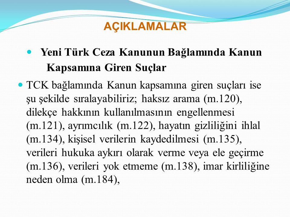 AÇIKLAMALAR Yeni Türk Ceza Kanunun Bağlamında Kanun Kapsamına Giren Suçlar TCK bağlamında Kanun kapsamına giren suçları ise şu şekilde sıralayabiliriz