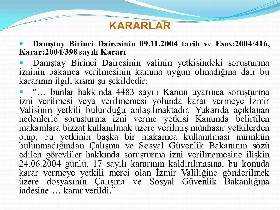 KARARLAR Danıştay Birinci Dairesinin 09.11.2004 tarih ve Esas:2004/416, Karar:2004/398 sayılı Kararı Danıştay Birinci Dairesinin valinin yetkisindeki