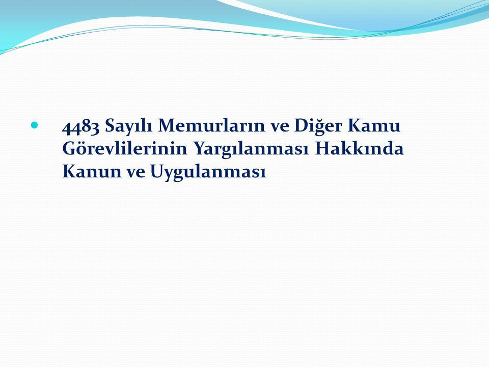 KONU İLE İLGİLİ MEVZUAT 4483 sayılı Memurlar ve Diğer Kamu Görevlilerinin Yargılanması Hakkında Kanun, 5235 sayılı Türk Ceza Kanunu, 5271 sayılı Ceza Muhakemesi Kanunu, 3071 sayılı Dilekçe Hakkının Kullanılmasına Dair Kanun, 2701 sayılı Tebligat Kanunu,
