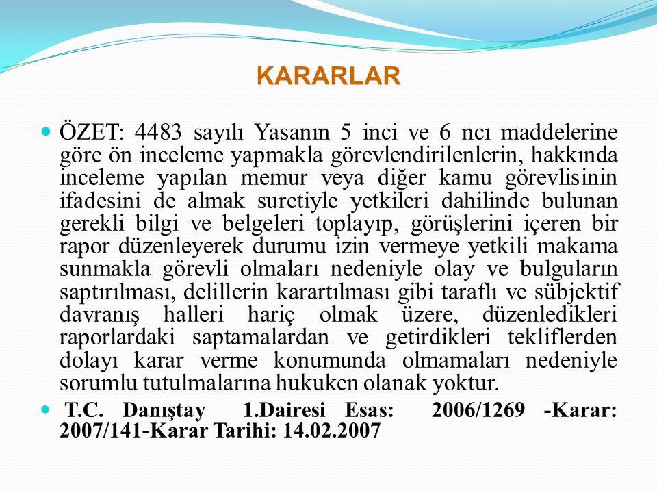 KARARLAR ÖZET: 4483 sayılı Yasanın 5 inci ve 6 ncı maddelerine göre ön inceleme yapmakla görevlendirilenlerin, hakkında inceleme yapılan memur veya di