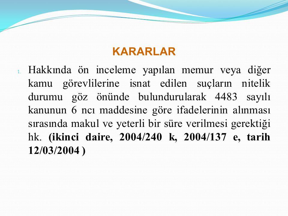KARARLAR 1.Hakkında ön inceleme yapılan memur veya diğer kamu görevlilerine isnat edilen suçların nitelik durumu göz önünde bulundurularak 4483 sayılı
