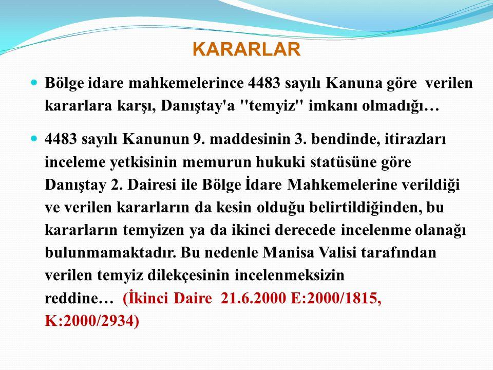 KARARLAR Bölge idare mahkemelerince 4483 sayılı Kanuna göre verilen kararlara karşı, Danıştay'a ''temyiz'' imkanı olmadığı… 4483 sayılı Kanunun 9. mad