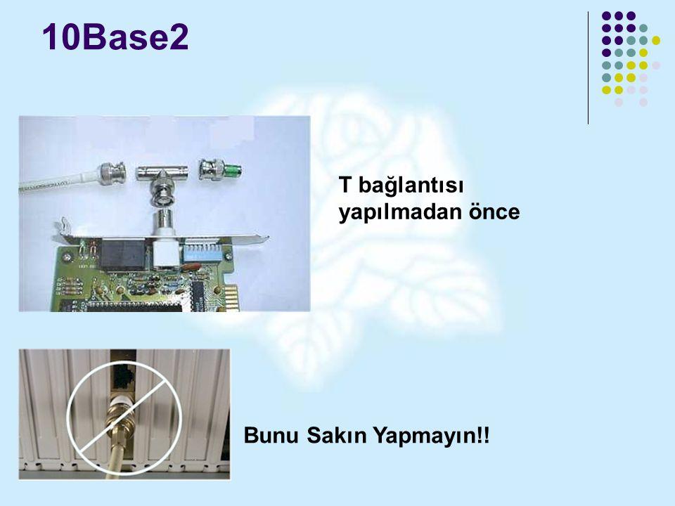 10Base2 Bunu Sakın Yapmayın!! T bağlantısı yapılmadan önce
