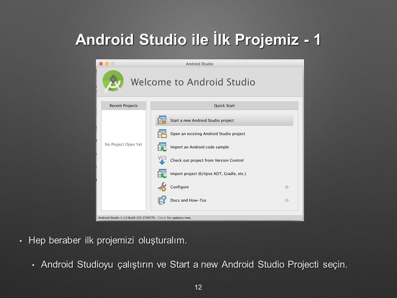 Android Studio ile İlk Projemiz - 1 Hep beraber ilk projemizi oluşturalım. Hep beraber ilk projemizi oluşturalım. Android Studioyu çalıştırın ve Start
