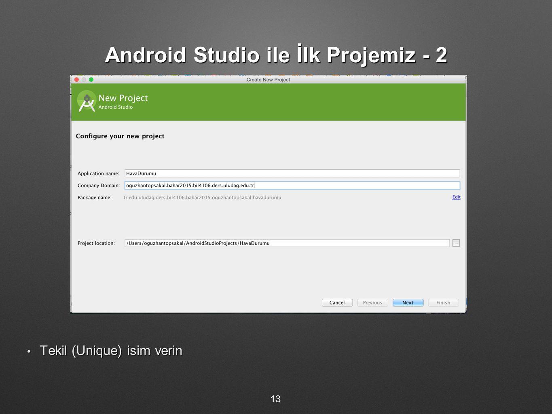 Android Studio ile İlk Projemiz - 2 Tekil (Unique) isim verin Tekil (Unique) isim verin 13