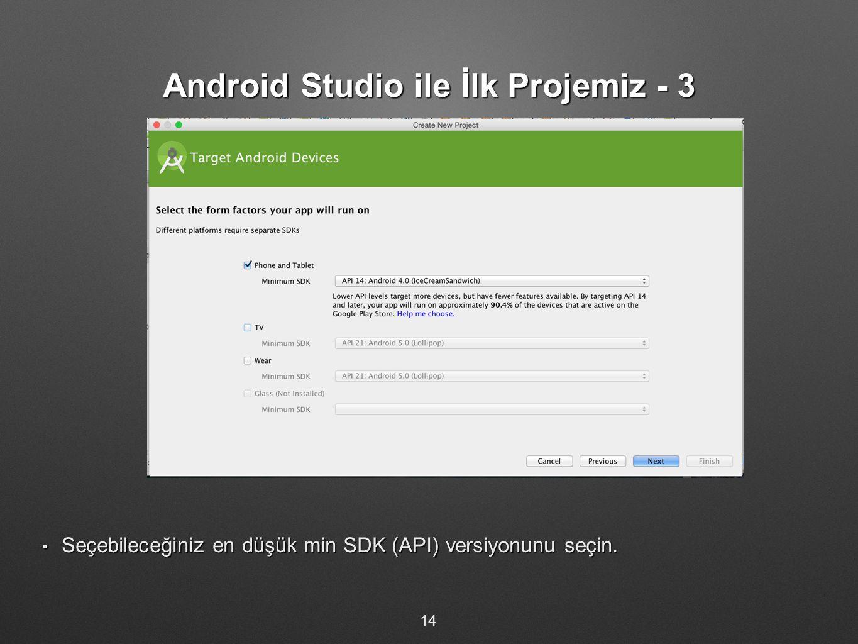 Android Studio ile İlk Projemiz - 3 Seçebileceğiniz en düşük min SDK (API) versiyonunu seçin. Seçebileceğiniz en düşük min SDK (API) versiyonunu seçin