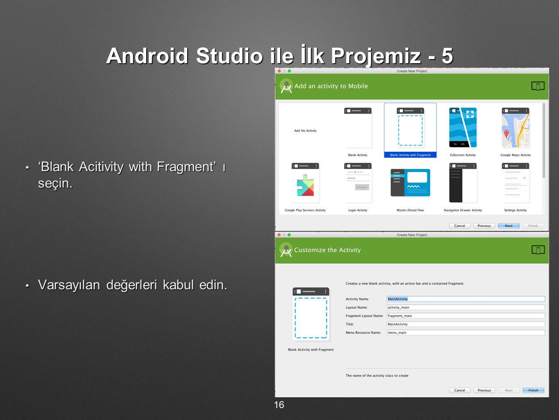 Android Studio ile İlk Projemiz - 5 'Blank Acitivity with Fragment' ı seçin. 'Blank Acitivity with Fragment' ı seçin. Varsayılan değerleri kabul edin.