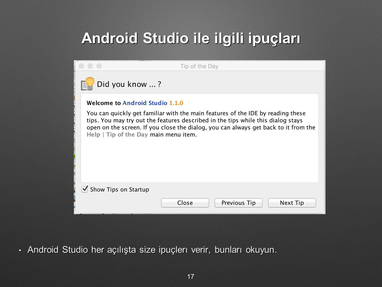 Android Studio ile ilgili ipuçları Android Studio her açılışta size ipuçlerı verir, bunları okuyun. Android Studio her açılışta size ipuçlerı verir, b