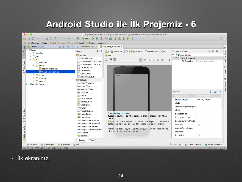 Android Studio ile İlk Projemiz - 6 İlk ekranınız İlk ekranınız 18