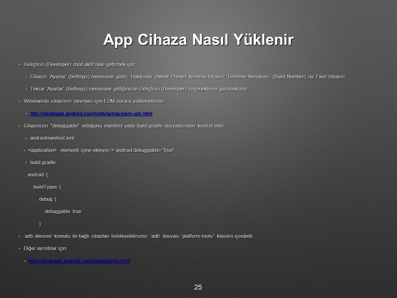 App Cihaza Nasıl Yüklenir Geliştirici (Developer) mod aktif hale getirmek için: Geliştirici (Developer) mod aktif hale getirmek için: Cihazın 'Ayarlar