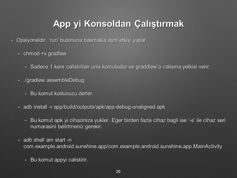 App yi Konsoldan Çalıştırmak Opsiyoneldir, 'run' butonuna basmakla ayni etkiyi yapar. Opsiyoneldir, 'run' butonuna basmakla ayni etkiyi yapar. chmod +