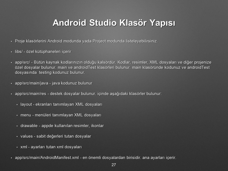 Android Studio Klasör Yapısı Proje klasörlerini Android modunda yada Project modunda listeleyebilirsiniz. Proje klasörlerini Android modunda yada Proj