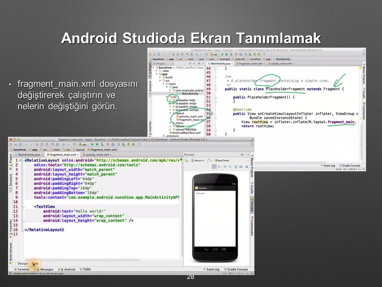 Android Studioda Ekran Tanımlamak fragment_main.xml dosyasını değiştirerek çalıştırın ve nelerin değiştiğini görün. fragment_main.xml dosyasını değişt