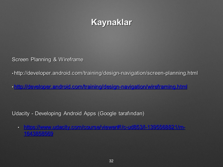 Kaynaklar Screen Planning & Wireframe http://developer.android.com/training/design-navigation/screen-planning.html http://developer.android.com/traini