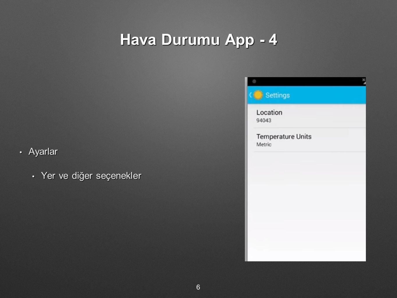 Hava Durumu App - 4 Ayarlar Ayarlar Yer ve diğer seçenekler Yer ve diğer seçenekler 6