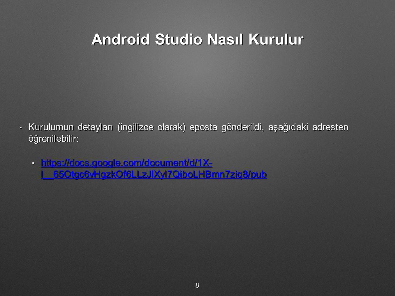 Android Studio Nasıl Kurulur Kurulumun detayları (ingilizce olarak) eposta gönderildi, aşağıdaki adresten öğrenilebilir: Kurulumun detayları (ingilizc