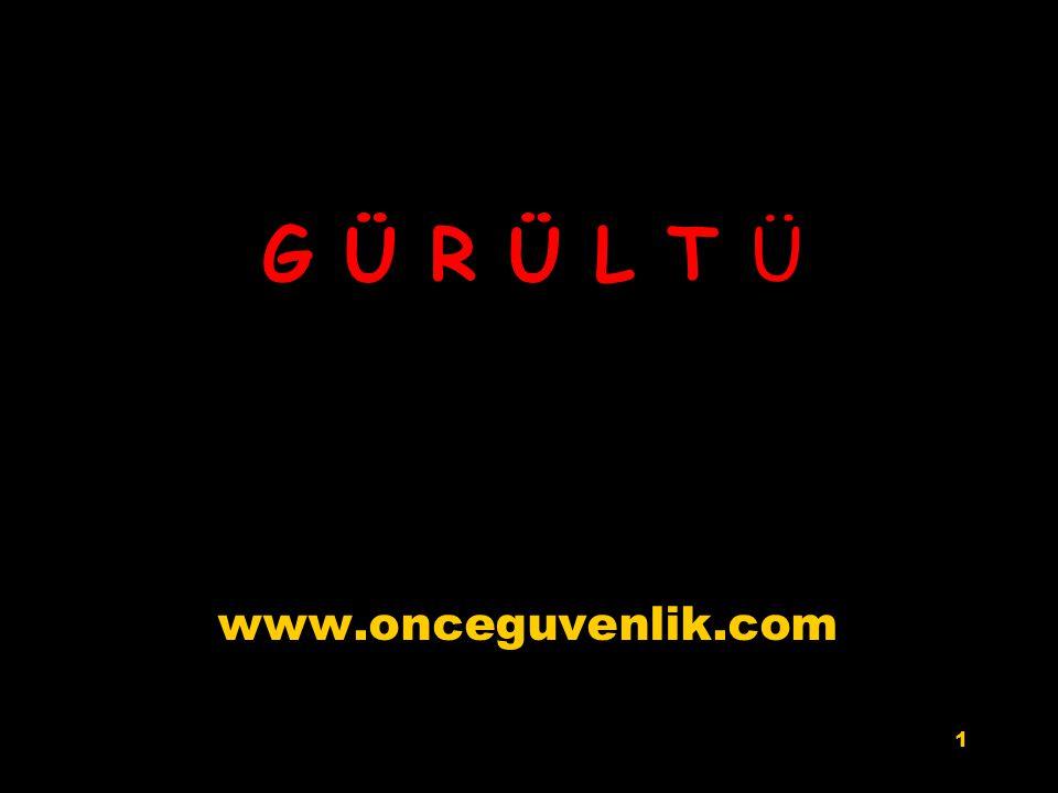 1 www.onceguvenlik.com G Ü R Ü L T Ü