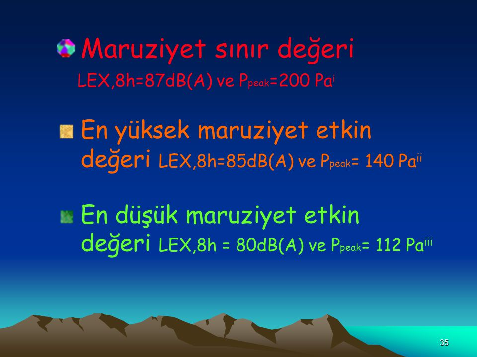35 Maruziyet sınır değeri LEX,8h=87dB(A) ve P peak =200 Pa i En yüksek maruziyet etkin değeri LEX,8h=85dB(A) ve P peak = 140 Pa ii En düşük maruziyet