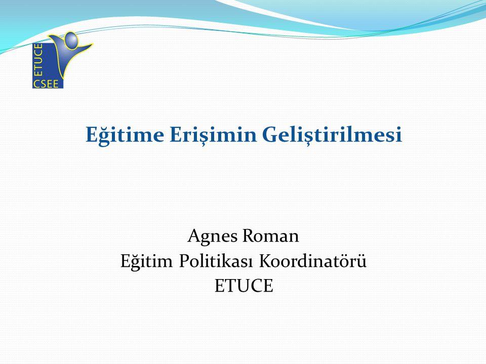 Eğitime Erişimin Geliştirilmesi Agnes Roman Eğitim Politikası Koordinatörü ETUCE