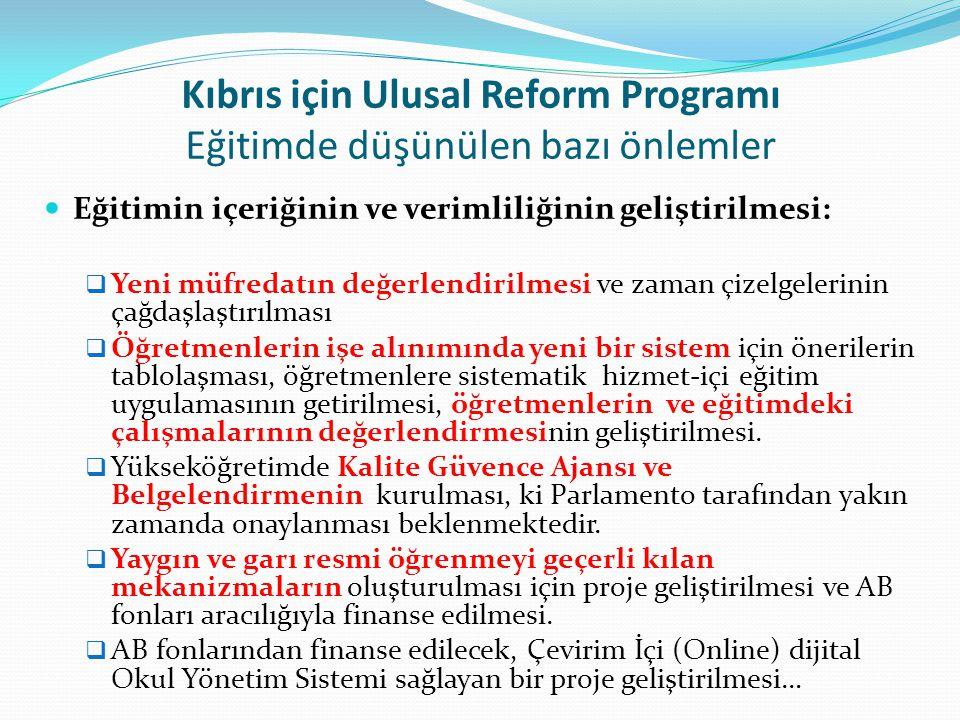 Kıbrıs için Ulusal Reform Programı Eğitimde düşünülen bazı önlemler Eğitimin içeriğinin ve verimliliğinin geliştirilmesi:  Yeni müfredatın değerlendi