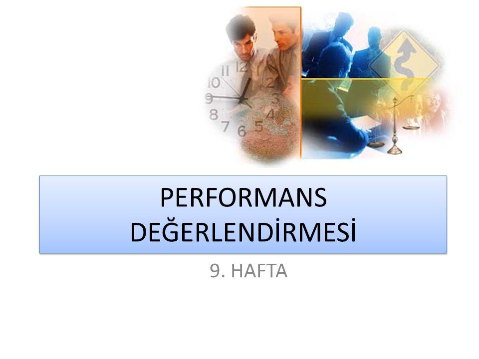 Performans Değerlendirmede Hata Kaynakları (yapılmaması gerekenler)  Tolerans - Katılık (strickness)  Hale Etkisi (halo effect)  Tek yönlü ölçüm hatası  Kişisel önyargılar  Tam nesnel olamama  Ortalama eğilimi  Kontrast hataları