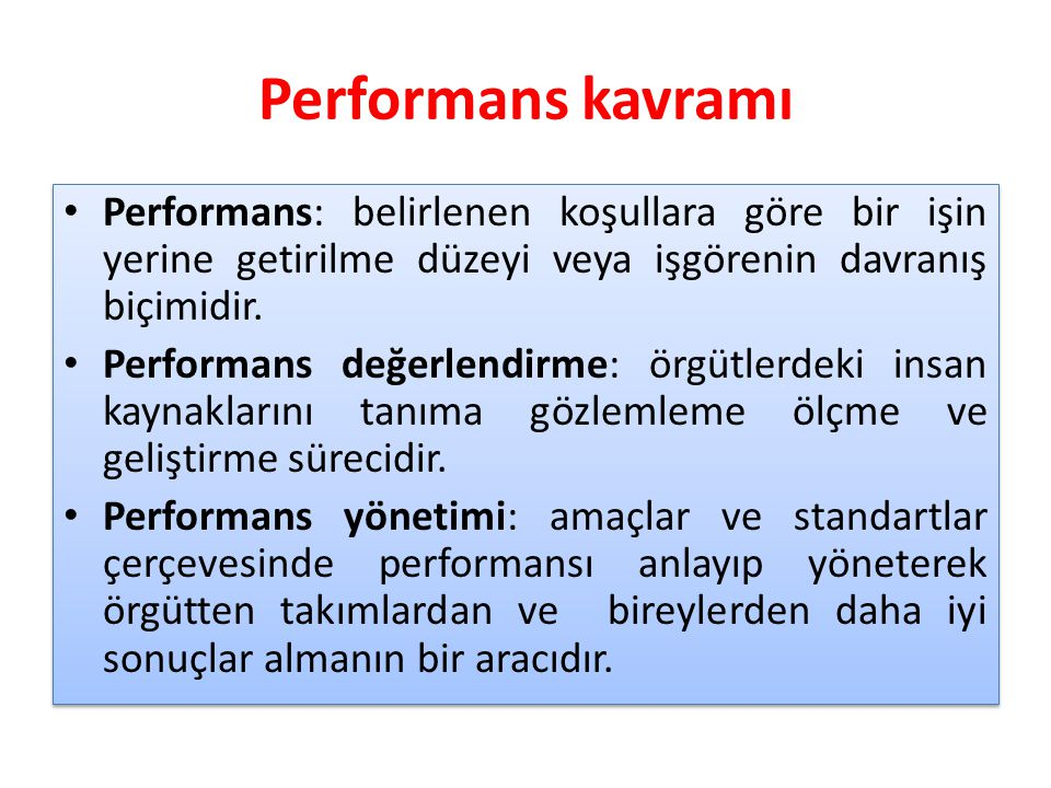 Performans kavramı Performans: belirlenen koşullara göre bir işin yerine getirilme düzeyi veya işgörenin davranış biçimidir. Performans değerlendirme:
