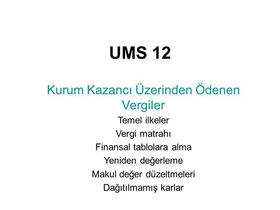 UMS 12 Kurum Kazancı Üzerinden Ödenen Vergiler Temel ilkeler Vergi matrahı Finansal tablolara alma Yeniden değerleme Makul değer düzeltmeleri Dağıtılm