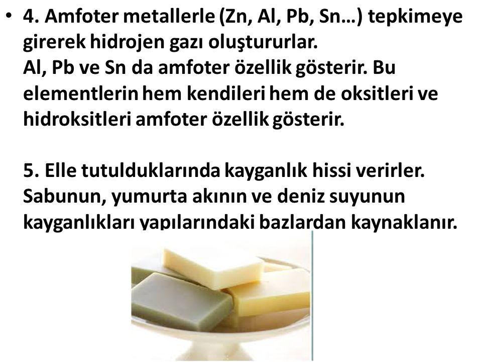 4.Amfoter metallerle (Zn, Al, Pb, Sn…) tepkimeye girerek hidrojen gazı oluştururlar.