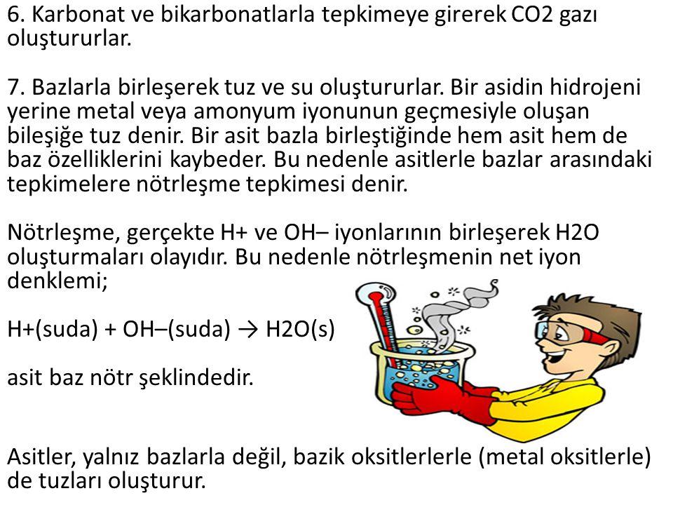 6.Karbonat ve bikarbonatlarla tepkimeye girerek CO2 gazı oluştururlar.