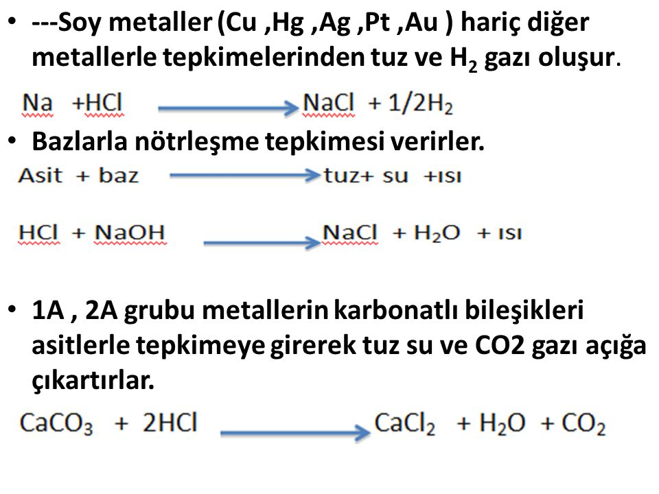 ---Soy metaller (Cu,Hg,Ag,Pt,Au ) hariç diğer metallerle tepkimelerinden tuz ve H 2 gazı oluşur. Bazlarla nötrleşme tepkimesi verirler. 1A, 2A grubu m