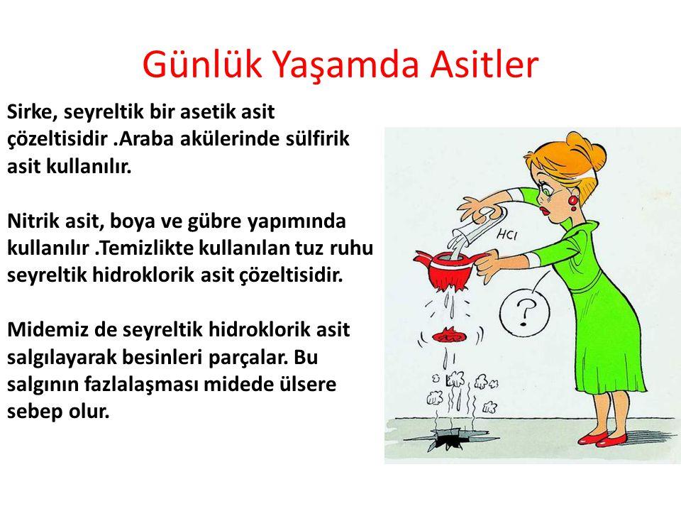 Günlük Yaşamda Asitler Sirke, seyreltik bir asetik asit çözeltisidir.Araba akülerinde sülfirik asit kullanılır.