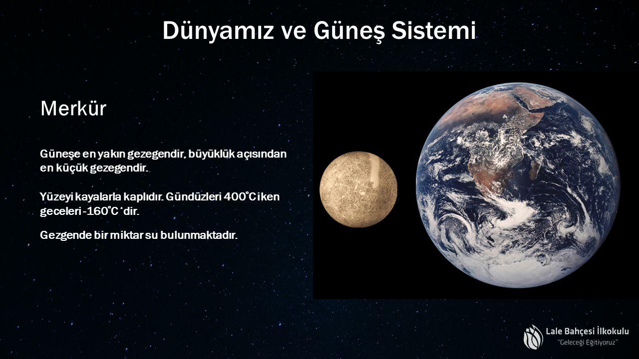Dünyamız ve Güneş Sistemi Merkür Güneşe en yakın gezegendir, büyüklük açısından en küçük gezegendir. Yüzeyi kayalarla kaplıdır. Gündüzleri 400 º C ike