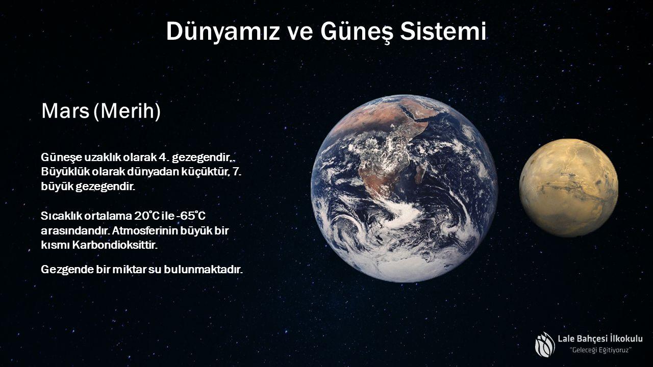 Dünyamız ve Güneş Sistemi Mars (Merih) Güneşe uzaklık olarak 4. gezegendir,. Büyüklük olarak dünyadan küçüktür, 7. büyük gezegendir. Sıcaklık ortalama