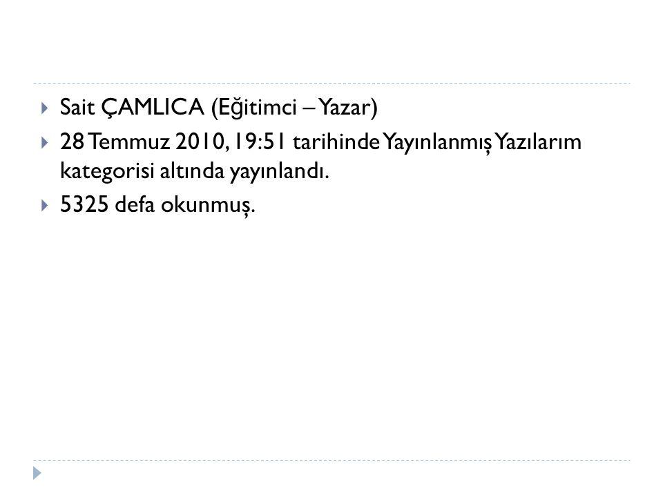  Sait ÇAMLICA (E ğ itimci – Yazar)  28 Temmuz 2010, 19:51 tarihinde Yayınlanmış Yazılarım kategorisi altında yayınlandı.  5325 defa okunmuş.