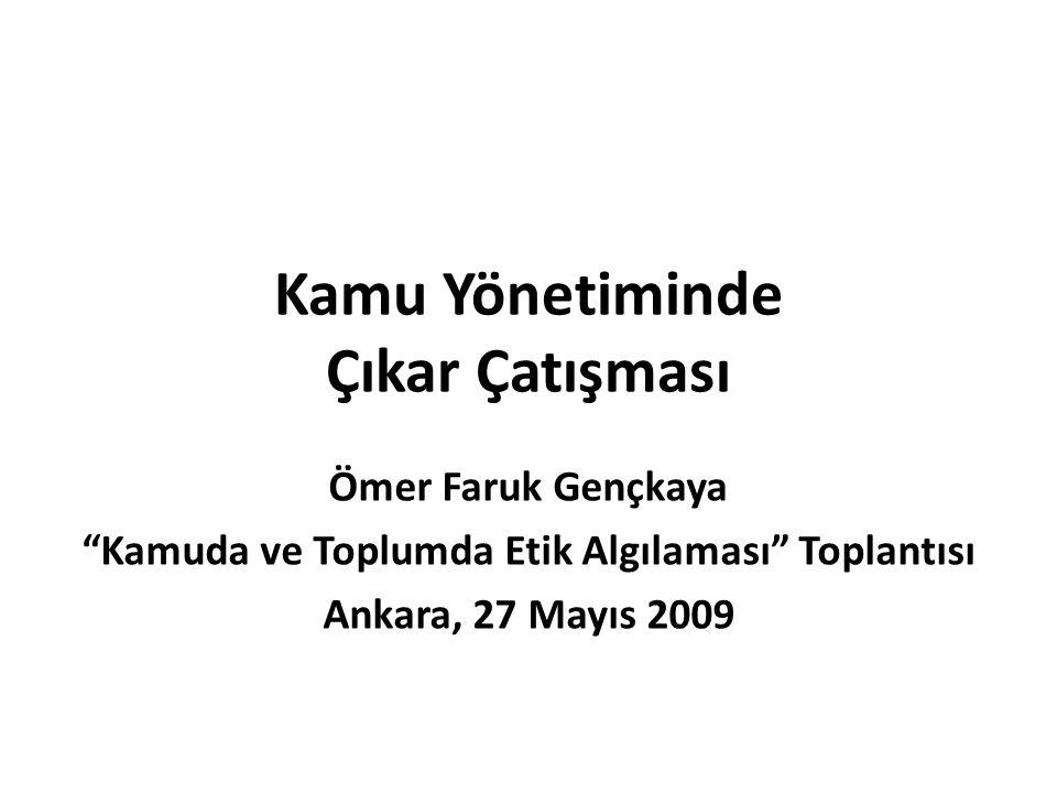 Kamu Yönetiminde Çıkar Çatışması Ömer Faruk Gençkaya Kamuda ve Toplumda Etik Algılaması Toplantısı Ankara, 27 Mayıs 2009