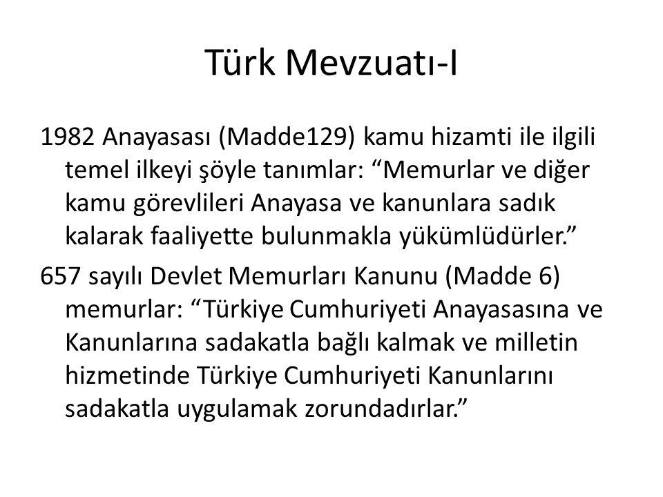 Türk Mevzuatı-I 1982 Anayasası (Madde129) kamu hizamti ile ilgili temel ilkeyi şöyle tanımlar: Memurlar ve diğer kamu görevlileri Anayasa ve kanunlara sadık kalarak faaliyette bulunmakla yükümlüdürler. 657 sayılı Devlet Memurları Kanunu (Madde 6) memurlar: Türkiye Cumhuriyeti Anayasasına ve Kanunlarına sadakatla bağlı kalmak ve milletin hizmetinde Türkiye Cumhuriyeti Kanunlarını sadakatla uygulamak zorundadırlar.
