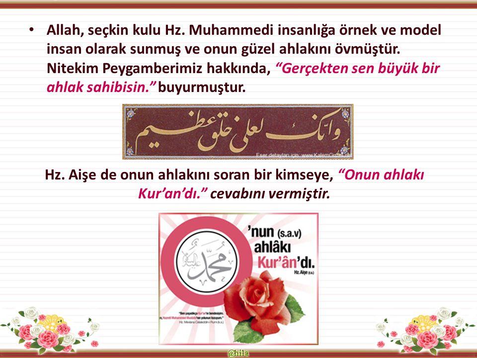 """Allah, seçkin kulu Hz. Muhammedi insanlığa örnek ve model insan olarak sunmuş ve onun güzel ahlakını övmüştür. Nitekim Peygamberimiz hakkında, """"Gerçek"""
