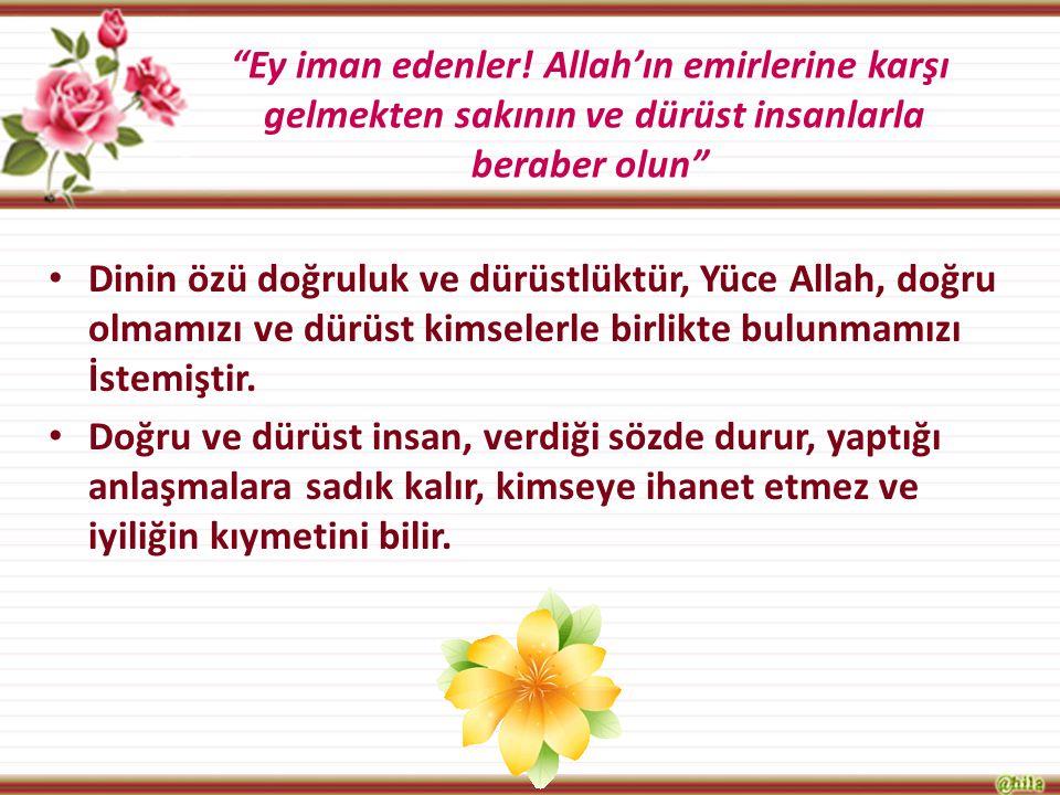 """""""Ey iman edenler! Allah'ın emirlerine karşı gelmekten sakının ve dürüst insanlarla beraber olun"""" Dinin özü doğruluk ve dürüstlüktür, Yüce Allah, doğru"""