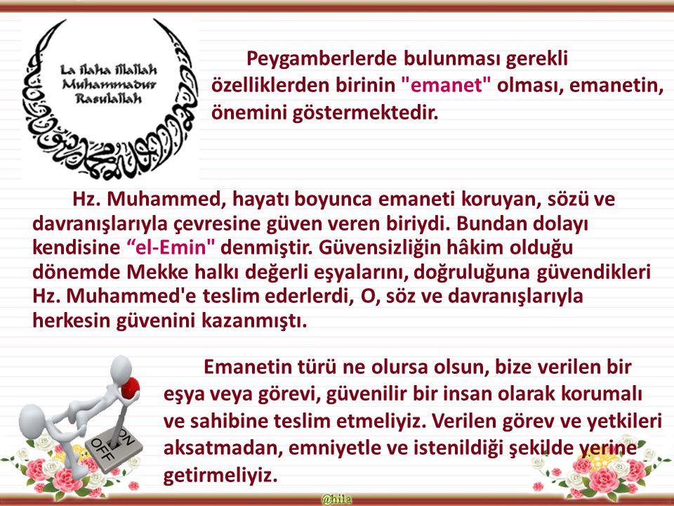 """Hz. Muhammed, hayatı boyunca emaneti koruyan, sözü ve davranışlarıyla çevresine güven veren biriydi. Bundan dolayı kendisine """"el-Emin"""