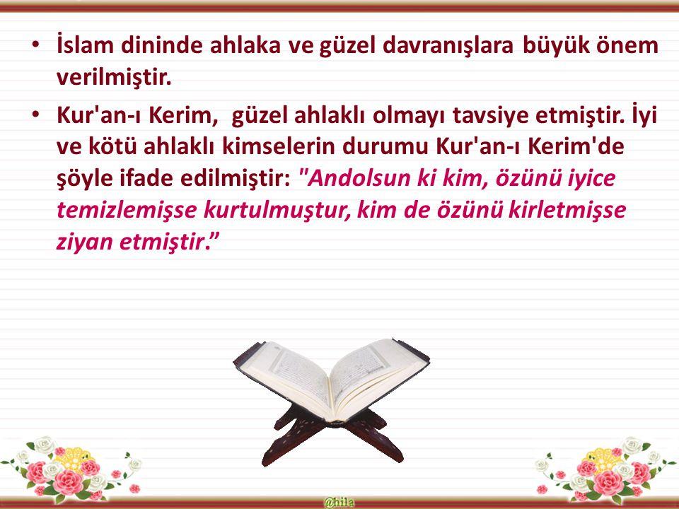 İslam dininde ahlaka ve güzel davranışlara büyük önem verilmiştir. Kur'an-ı Kerim, güzel ahlaklı olmayı tavsiye etmiştir. İyi ve kötü ahlaklı kimseler