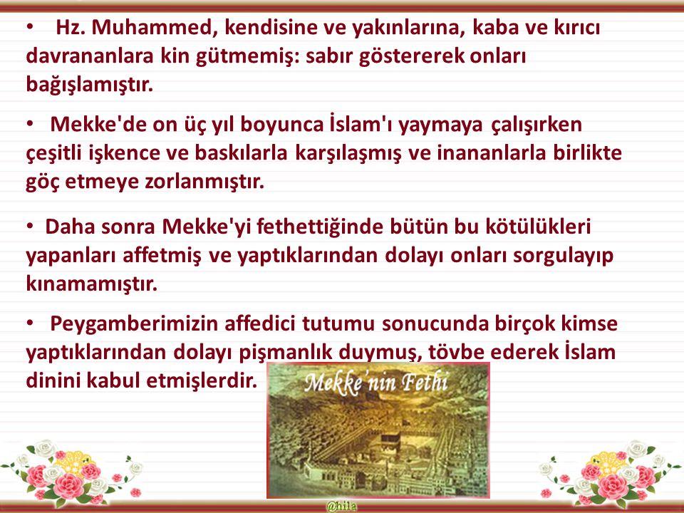Hz. Muhammed, kendisine ve yakınlarına, kaba ve kırıcı davrananlara kin gütmemiş: sabır göstererek onları bağışlamıştır. Mekke'de on üç yıl boyunca İs