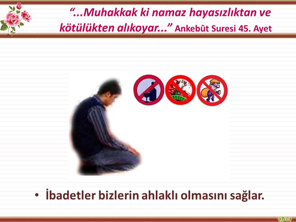Peygamberimiz, Ben yalnız güzel ahlakı tamamlamak için gönderildim. diyerek davranışlarıyla bizlere örnek olmuştur.