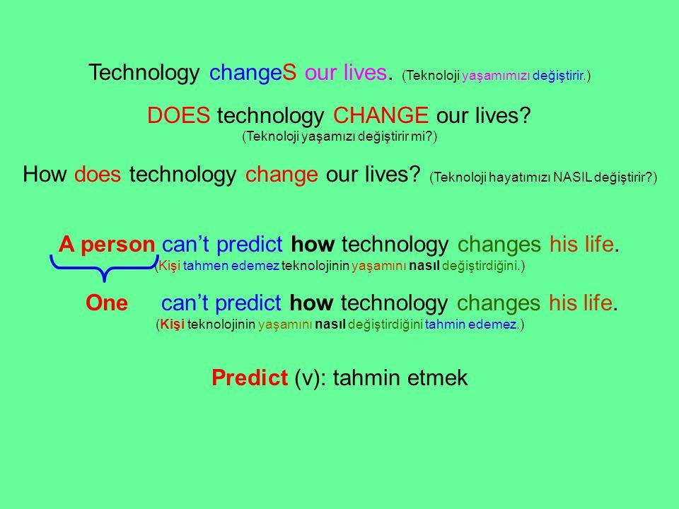 Technology changeS our lives. (Teknoloji yaşamımızı değiştirir.) DOES technology CHANGE our lives.