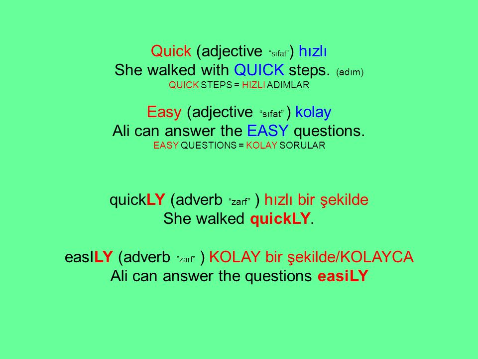 "Quick (adjective ""sıfat"" ) hızlı She walked with QUICK steps. (adım) QUICK STEPS = HIZLI ADIMLAR Easy (adjective ""sıfat"" ) kolay Ali can answer the EA"